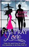 Fly, Pray, Love, Kerry Taylor, 1484004930
