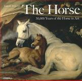 The Horse : 30,000 Years of the Horse in Art, Pickeral, Tamsin, 1858944937