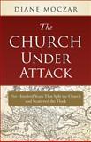The Church under Attack, Diane Moczar, 1933184930