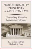 Proportionality Principles in American Law : Controlling Excessive Government Actions, Sullivan, E. Thomas and Frase, Richard S., 0195324935