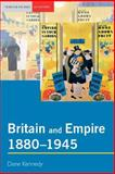 Britain and Empire, 1880-1945, Kennedy, Dane, 0582414938