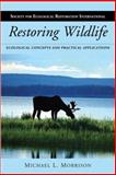 Restoring Wildlife : Ecological Concepts and Practical Applications, Morrison, Michael L. and Society for Ecological Restoration International Staff, 1597264938