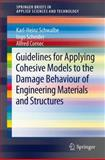Guidelines for Applying Cohesive Models to the Damage Behaviour of Engineering Materials and Structures, Schwalbe, Karl-Heinz and Scheider, Ingo, 3642294936