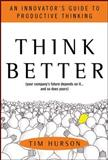 Think Better : An Innovator's Guide to Productive Thinking, Hurson, Tim, 0071494936