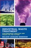 Industrial Waste Treatment : Contemporary Practice and Vision for the Future, Nemerow, Nelson Leonard, 0123724937