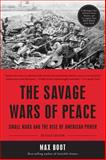 The Savage Wars of Peace, Max Boot, 0465064930