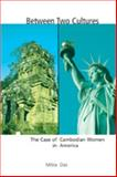 Between Two Cultures : The Case of Cambodian Women in America, Das, Mitra, 0820474932
