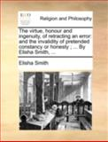 The Virtue, Honour and Ingenuity, of Retracting an Error, Elisha Smith, 1140764934