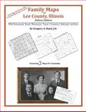 Family Maps of Lee County, Illinois, Deluxe Edition : With Homesteads, Roads, Waterways, Towns, Cemeteries, Railroads, and More, Boyd, Gregory A., 1420314939