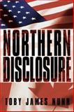 Northern Disclosure, Toby James Nunn, 1434344932