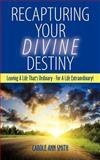 Recapturing Your Divine Destiny, Carole Ann Smith, 1463434936