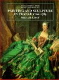 Painting and Sculpture in France, 1700-1789, Levey, Michael, 0300064942