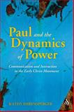 Paul and the Dynamics of Power : Communication and Interaction in the Early Christ-Movement, Ehrensperger, Kathy, 0567614948