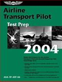 Airline Transport Pilot Test Prep 2004, ASA Staff and Federal Aviation Administration Staff, 1560274948