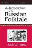 An Introduction to the Russian Folktale, Jack V. Haney, 1563244942