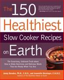 The 150 Healthiest Slow Cooker Recipes on Earth, Jonny Bowden and Jeannette Bessinger, 1592334946