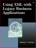 Using XML with Legacy Business Applications, Rawlins, Michael C., 0321154940