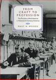 From Craft to Profession - The Practice of Architecture in Nineteenth-Century America, Woods, Mary N., 0520214943