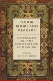 Tudor Books and Readers : Materiality and the Construction of Meaning, , 0521514940