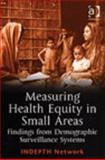Measuring Health Equity in Small Areas-Findings from Demographic Surveillance Systems, Indepth Network Staff, 0754644944
