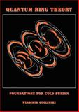 Quantum Ring Theory : Foundations for Cold Fusion, Guglinski, Wladimir, 0972134948