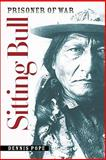 Sitting Bull, Prisoner of War, Dennis Pope, 0982274947
