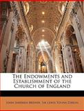 The Endowments and Establishment of the Church of England, John Sherren Brewer and Lewis Tonna Dibdin, 1148424946