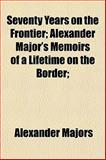 Seventy Years on the Frontier; Alexander Major's Memoirs of a Lifetime on the Border;, Alexander Majors, 1152144944