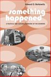 Something Happened : A Political and Cultural Overview of the Seventies, Berkowitz, Edward D., 0231124945