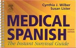 Medical Spanish : The Instant Survival Guide, Wilber, Cynthia J. and Lister, Susan, 0750674946