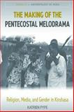 The Making of the Pentecostal Melodrama : Religion, Media and Gender in Kinshasa, Pype, Katrien, 0857454943
