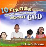 10 Things Every Kid Should Know about God, Tina Bryson, 098233494X