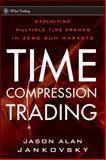 Time Compression Trading, Jason Alan Jankovsky, 0470564946