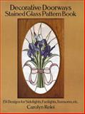 Decorative Doorways Stained Glass Pattern Book, Carolyn Relei, 0486264947