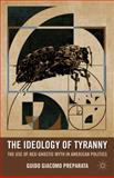 The Ideology of Tyranny : The Use of Neo-Gnostic Myth in American Politics, Preparata, Guido Giacomo, 0230114946