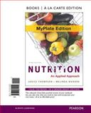Nutrition : An Applied Approach, Myplate Edition, Books a la Carte Edition, Thompson, Janice and Manore, Melinda, 0321814940