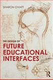 The Design of Future Educational Interfaces, Sharon Oviatt, 0415894948