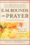 The Complete Works of E. M. Bounds on Prayer, E. M. Bounds, 0801064945