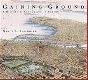Gaining Ground : A History of Landmaking in Boston, Seasholes, Nancy S., 0262194945