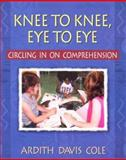 Knee to Knee, Eye to Eye : Circling in on Comprehension, Cole, Ardith Davis, 0325004943