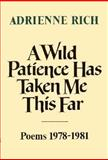 A Wild Patience Has Taken Me This Far, Adrienne Rich, 0393014940
