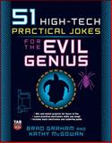 51 High-Tech Practical Jokes for the Evil Genius, Graham, Brad and McGowan, Kathy, 0071494944