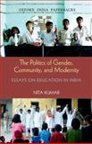 The Politics of Gender, Community, and Modernity : Essays on Education in India, Kumar, Nita, 0198074948