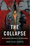 The Collapse, Mary Elise Sarotte, 0465064949