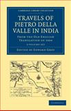 Travels of Pietro della Valle in India 2 Volume Set : From the Old English Translation Of 1664, Della Valle, Pietro, 1108014941