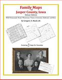 Family Maps of Jasper County, Iowa, Deluxe Edition : With Homesteads, Roads, Waterways, Towns, Cemeteries, Railroads, and More, Boyd, Gregory A., 1420314947