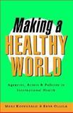 Making a Healthy World : Agencies, Actors and Policies in International Health, Koivusalo, Meri and Ollila, Eeva, 1856494942