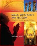 Magic, Witchcraft, and Religion : A Reader in the Anthropology of Religion, Moro, Pamela and Myers, James, 0078034949