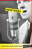 Vocal Tracks : Performance and Sound Media, Smith, Jacob, 0520254945