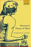 Descartes's Theory of Mind, Clarke, Desmond, 0199284946